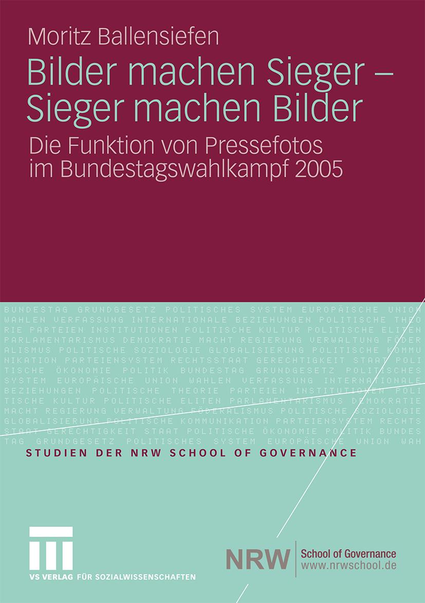 Bilder machen Sieger - Sieger machen Bilder. Die Funktion von Pressefotos im Bundestagswahlkampf 2005.