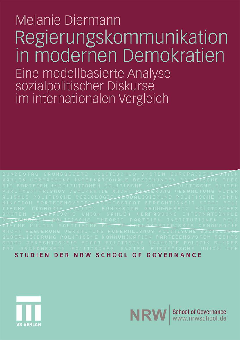 Regierungskommunikation in modernen Demokratien. Eine modellbasierte Analyse sozialpolitischer Diskurse im internationalen Vergleich.