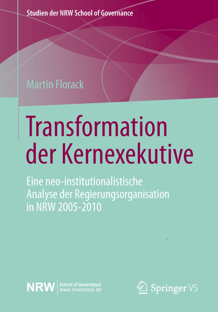 Transformation der Kernexekutive.Eine neo-institutionalistische Analyse der Regierungsorganisation in NRW 2005-2010.